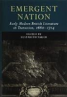 Emergent Nation: Early Modern British Literature in Transition, 1660–1714: Volume 3 (Early Modern Literature in Transition)