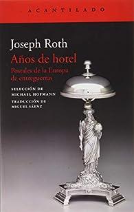 Años de hotel. Postales de la Europa de entreguerras par Joseph Roth