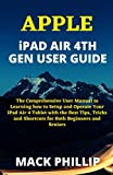 APPLE iPAD AIR 4TH GEN USER GUIDE: The Comprehensive User Manual to Learning how to Setup and Operate Your iPad Air 4 Tablet with the Best Tips, Tricks and Shortcuts for Both Beginners and Seniors