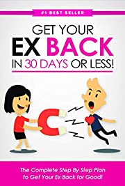 Get Your Ex Back in 30 Days or Less!: The Complete Step-by-Step Plan to Get Your Ex Back for Good