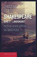 Shakespeare. Indsyn i hans verden og dens poesi. Bind 1. Landskabet