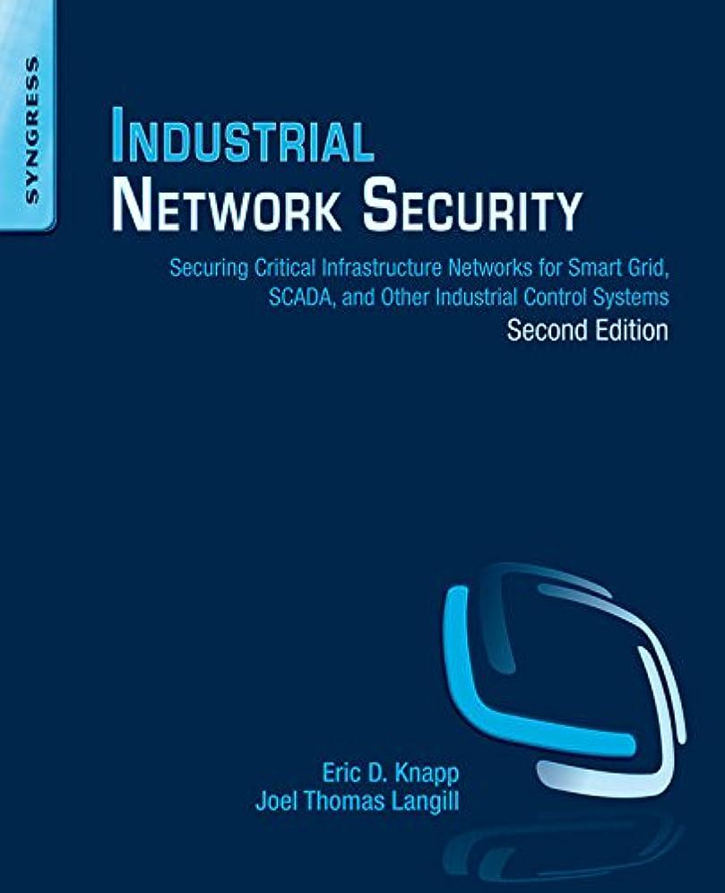 安価な追い越す強要Industrial Network Security: Securing Critical Infrastructure Networks for Smart Grid, SCADA, and Other Industrial Control Systems (English Edition)