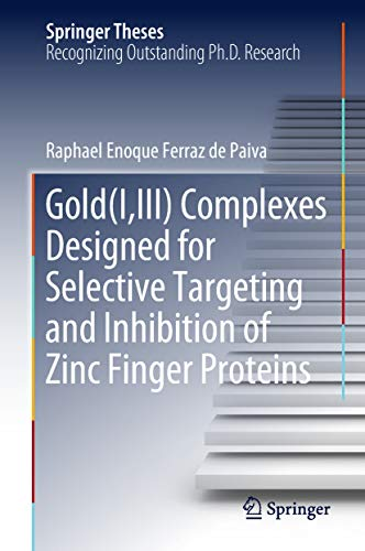 Gold(I,III) Complexes Designed for Selective Targeting and Inhibition of Zinc Finger Proteins (Springer Theses) (English Edition)