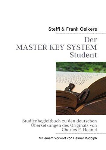 Der Master Key System Student: Studienbegleitbuch zu den deutschen Übersetzungen des Originals von C. F. Haanel