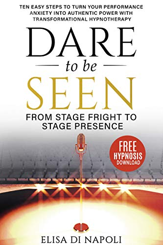 Dare to Be Seen : From Stage Fright to Stage Presence by Elisa Di Napoli ebook deal