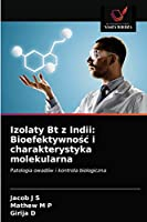 Izolaty Bt z Indii: Bioefektywnośc i charakterystyka molekularna