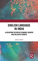 English Language in India: A Dichotomy between Economic Growth and Inclusive Growth
