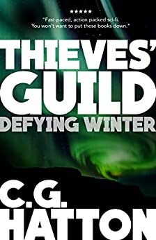 Defying Winter (Thieves' Guild Origins: LC Book Three): A Fast Paced Scifi Action Adventure Novel by [C.G. Hatton]