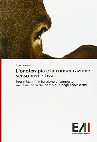 L'onoterapia e la comunicazione senso-percettiva: loro relazione e funzione di supporto nell'assistenza dei bambini e negli adolescenti