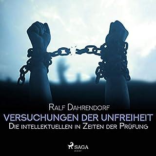 Versuchungen der Unfreiheit     Die intellektuellen in Zeiten der Prüfung              Autor:                                                                                                                                 Ralf Dahrendorf                               Sprecher:                                                                                                                                 Arnim Beutel                      Spieldauer: 7 Std. und 20 Min.     2 Bewertungen     Gesamt 4,0