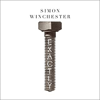 Exactly     How Precision Engineers Created the Modern World              By:                                                                                                                                 Simon Winchester                               Narrated by:                                                                                                                                 Simon Winchester                      Length: 11 hrs and 45 mins     74 ratings     Overall 4.8