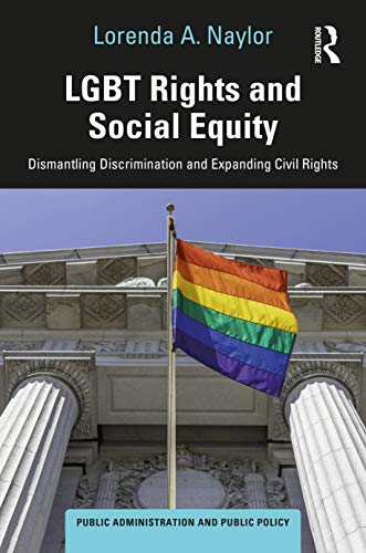 Social Equity and LGBTQ Rights: Dismantling Discrimination and Expanding Civil Rights (Public Administration and Public Policy)