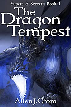 The Dragon Tempest (Supers & Sorcery Book 1) by [Allen J. Crom]