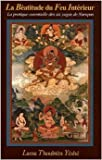 La Béatitude du Feu Intérieur - La pratique essentielle des six yogas de Naropa de Lama Thoubten Yéshé,Ténzin Ngeunga (Traduction) ( 22 août 2008 ) - 22/08/2008