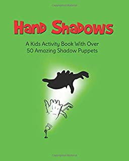Hand Shadows: A Kids Activity Book With Over 50 Amazing Shadow Puppets