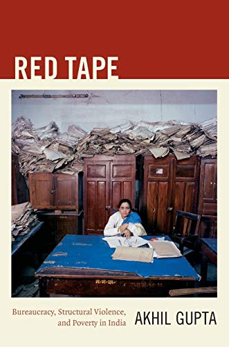 Red Tape: Bureaucracy, Structural Violence, and Poverty in India (A John Hope Franklin Center Book)