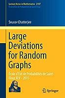 Large Deviations for Random Graphs: École d'Été de Probabilités de Saint-Flour XLV - 2015 (Lecture Notes in Mathematics)