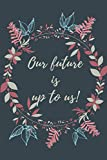 Our future is up to us notebook, diary : lined paper journal, design: Carnet de notes, calepin, bloc-notes : pages lignées, couverture