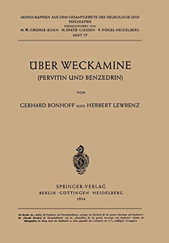 Über Weckamine: Pervitin Und Benzedrin (Monographien aus dem Gesamtgebiete der Neurologie und Psychiatrie, 77, Band 77)