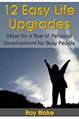 12 Easy Life Upgrades: A Year of Personal Development for Busy People Kindle Edition