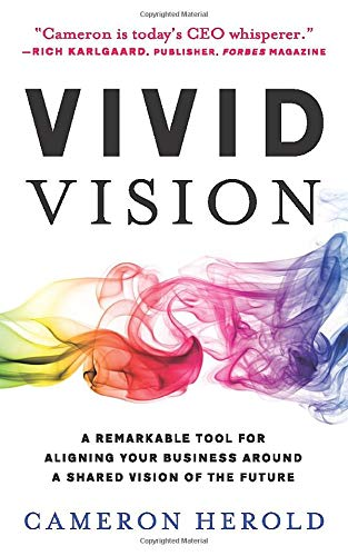 Compare Textbook Prices for Vivid Vision: A Remarkable Tool For Aligning Your Business Around a Shared Vision of the Future  ISBN 9781544508122 by Herold, Cameron