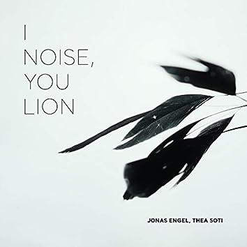 I Noise, You Lion