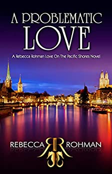 A Problematic Love (Love On The Pacific Shores Series Book 3) by [Rebecca Rohman, L.A. Mitchell]