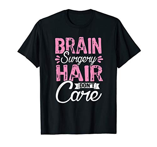 Humor After Brain Surgery Hair Dont Care Recover Gag Gift T-Shirt