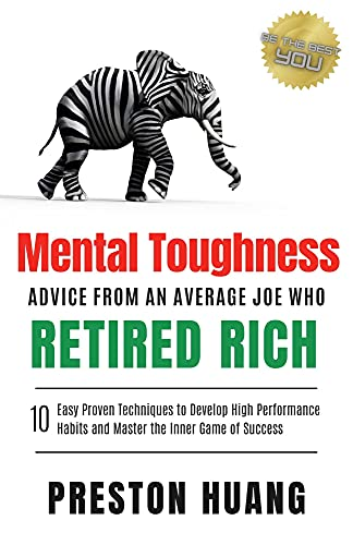 Mental Toughness Advice From an Average Joe Who Retired Rich: 10 Easy Proven Techniques to Develop High Performance Habits and Master the Inner Game of Success