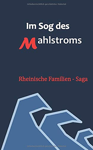 Im Sog des Mahlstroms (Rheinische Familien - Saga)