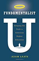 Fundamentalist U: Keeping the Faith in American Higher Education