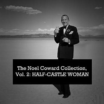 The Noel Coward Collection, Vol. 2: Half-Castle Woman