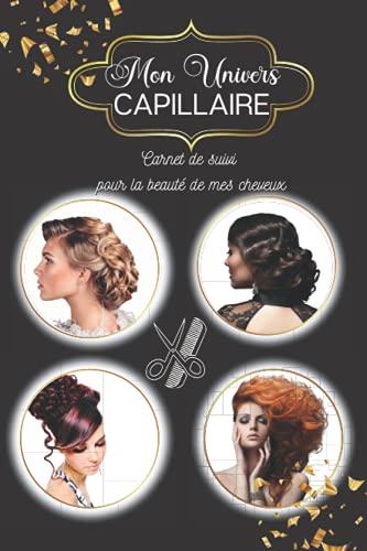 Mon univers CAPILLAIRE - Carnet de suivi pour la beauté de mes cheveux: Carnet à remplir pour les femmes qui prennent soin d'elles -Entretien facile ... semainiers inclus-cadeau idéal à offrir