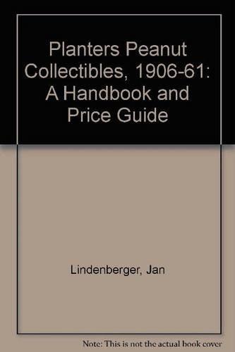Planters Peanut Collectibles 1906-1961, Handbook and Price Guide: A Handbook and Price Guide