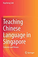 Teaching Chinese Language in Singapore: Concerns and Visions