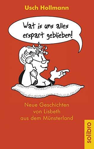 Wat is uns alles erspart geblieben!: Neue Geschichten von Lisbeth aus dem Münsterland