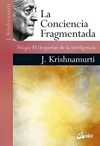 La conciencia fragmentada: Trilogía El despertar de la inteligencia (Psicoemoción)