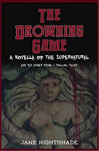The Drowning Game: A Novella of the Supernatural Plus Six Other Spine-Tingling Tales by [Jane Nightshade]
