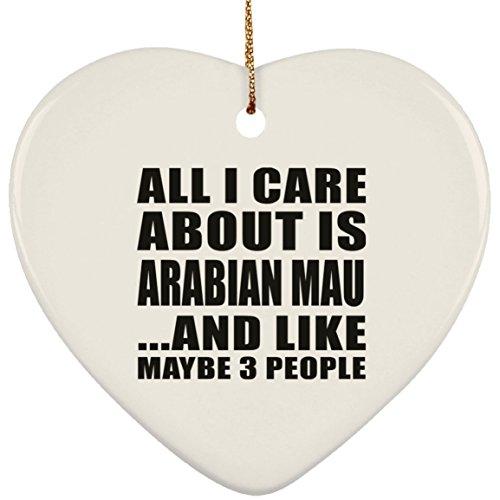 Designsify All I Care About Is Arabian MAU - Heart Ornament Árbol de Navidad Adorno de Madera - Regalo para Cumpleaños, Aniversario, Día de Navidad o Día de Acción de Gracias