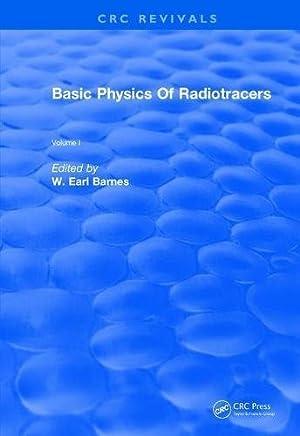 Revival: Basic Physics Of Radiotracers (1983): Volume I