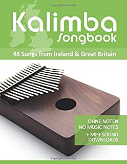 Kalimba Songbook - 48 Songs from Ireland & Great Britain: Ohne Noten - no music notes + MP3-Sound Downloads (Kalimba Songbooks)
