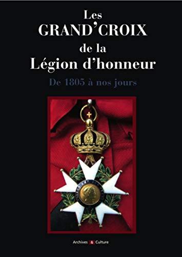 Les Grand'Croix de la Légion d'honneur: De 1805 à nos jours.