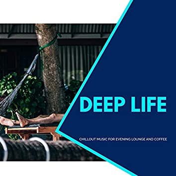 Deep Life - Chillout Music For Evening Lounge And Coffee