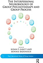 The Interpersonal Neurobiology of Group Psychotherapy and Group Process (The New International Library of Group Analysis)