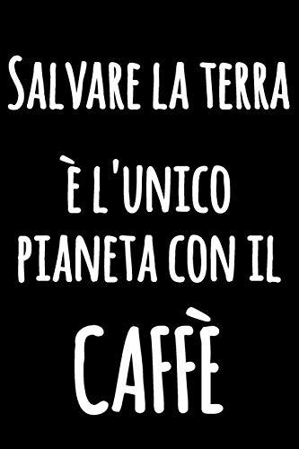 Salvare la Terra è l'Unico Pianeta con il CAFFÈ: Taccuino bianco foderato | Giornale di cucina foderato divertente | Quaderno divertente in bianco e nero con citazione esilarante | Diario blocco notes