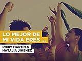 Lo mejor de mi vida eres tú (Duet) in the Style of Ricky Martin & Natalia Jiménez