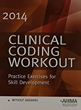 Clinical Coding Workout 2014: Practice Exercises for Skill Development, Without Answers (Clinical Coding Workout, Without Answers) 1st Edition by Ahima (2014) Paperback
