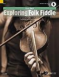 Exploring Folk Fiddle: An Introduction to Folk Styles, Technique and Improvisation. Violine. Ausgabe mit Online-Audiodatei. (Schott Pop-Styles)