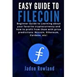 EASY GUIDE TO FILECOIN: Beginner Guide to Learning about your favorite cryptocurrency and how to profit from them with price predictions (Bitcoin, Ethereum, Cardano, etc)
