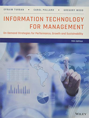 Compare Textbook Prices for Information Technology for Management: On-Demand Strategies for Performance, Growth and Sustainability 11 Edition ISBN 9781118890790 by Turban, Efraim,Pollard, Carol,Wood, Gregory